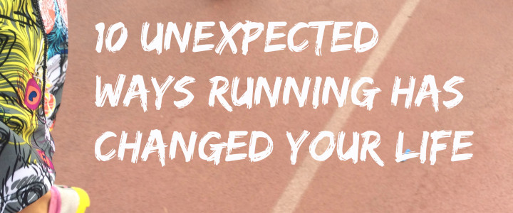 10 Unexpected Ways Running Has Changed Your Life (and you love it)